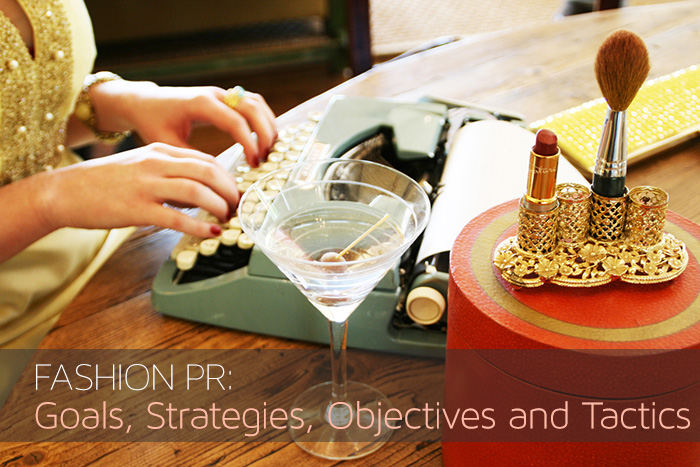 How to Write Fashion PR Goals, Strategies, Objectives, Tactics