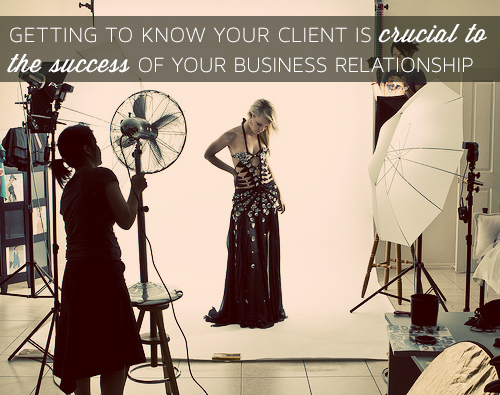 Getting to know your client is crucial to the success of your business relatipnship