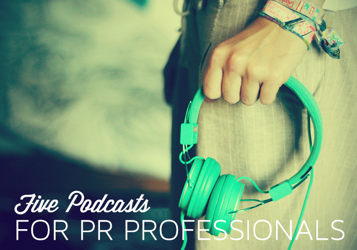 5 Podcasts for PR Girls (and Guys)
