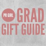 PR Grad Gift Guide for the Amazing PR Girl in Your Life