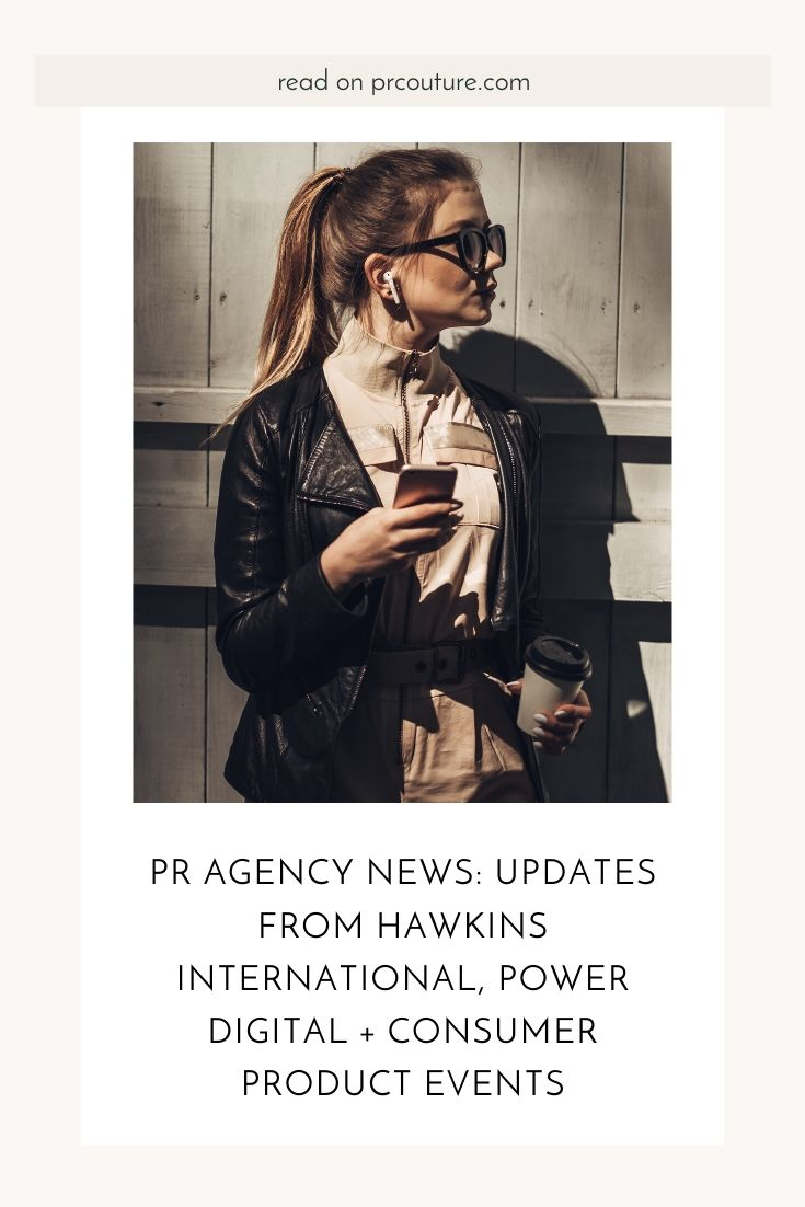 Get the latest in public relations industry news with updates from Hawkins International PR, Power Digital and Consumer Product Events